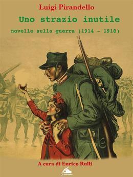 Uno strazio inutile. Novelle sulla guerra (1914-1934)
