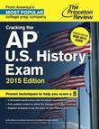 Cracking the AP U.S. History Exam, 2015 Edition: Created for the New 2015 Exam