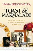 Toast & Marmalade: Stories From the Kitchen Dresser, A Memoir