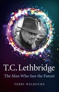 T C Lethbridge: The Man Who Saw the Future