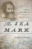 The Sea Mark: Captain John Smith's Voyage to New England