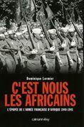 C'est nous les Africains: L'Epopée de l'armée française d'Afrique 1940-1945