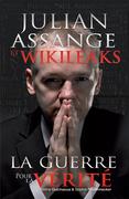 Jullian Assange et WikiLeaks : la guerre pour la vérité