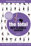 The Total Kettlebell Workout: Trade Secrets of a Personal Trainer