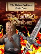 The Battle of Es-soh-en: The Dulan Archives - Book Two