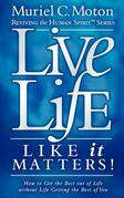 Muriel C Moton - Live Life Like It Matters!: How to Get the Best Out of Live Without Life Getting the Best of You