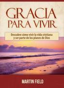 Gracia Para Vivir: Descubre cómo vivir la vida cristiana y ser parte de los planes de Dios