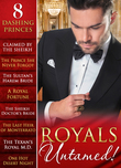 Royals Untamed!: Claimed by the Sheikh / The Prince She Never Forgot / The Sultan's Harem Bride / A Royal Fortune / The Sheikh Doctor's Bride / The Last Heir of Monterrato / The Texan's Royal M.D. / One Hot Desert Night (Mills & Boon e-Book Collectio
