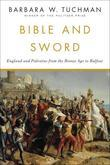 Bible and Sword: England and Palestine from the Bronze Age to Balfour