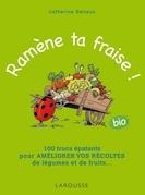 Ramène ta fraise !: 100 trucs épatants pour améliorer vos récoltes de légumes et de fruits ...