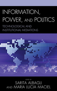 Information, Power, and Politics: Technological and Institutional Mediations