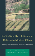 Radicalism, Revolution, and Reform in Modern China: Essays in Honor of Maurice Meisner