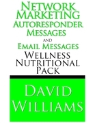 Network Marketing Autoresponder Messages and Email Messages Wellness Nutritional Pack