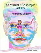 The Murder of Asperger's Last Poet: The Poetry Legacy