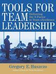 Tools for Team Leadership: Delivering the X-Factor in Team Excellence