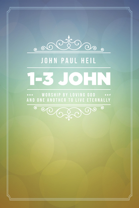 1-3 John: Worship by Loving God and One Another to Live Eternally