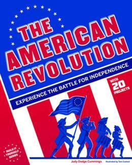 The American Revolution: Experience the Battle for Independence