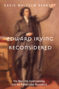Edward Irving Reconsidered: The Man, His Controversies, and the Pentecostal Movement