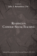 Readings in Catholic Social Teaching: Selected Documents of the Universal Church, 1891-2011