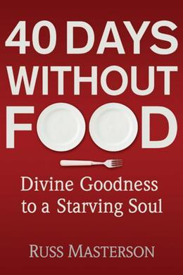 40 Days without Food: Divine Goodness to a Starving Soul