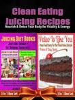 Clean Eating Juicing Recipes: Eating Clean Low Carb Living: 3 In 1 Clean Eating Box Set