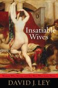 Insatiable Wives: Women Who Stray and the Men Who Love Them