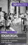 Edgar Degas, le peintre des danseuses