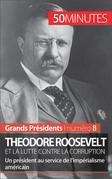 Theodore Roosevelt et la lutte contre la corruption