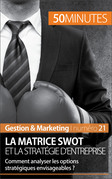 La matrice SWOT et la stratégie d'entreprise