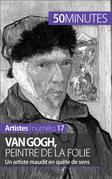 Van Gogh, peintre de la folie