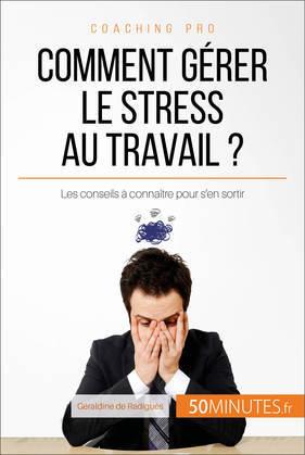 Comment gérer le stress au travail ?