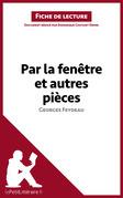 Par la fenêtre et autres pièces de Georges Feydeau (Fiche de lecture)