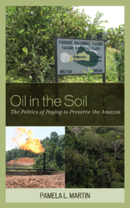Oil in the Soil: The Politics of Paying to Preserve the Amazon