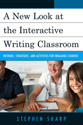 A New Look at the Interactive Writing Classroom: Methods, Strategies, and Activities to Engage Students