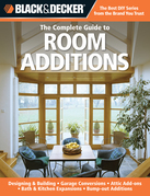 Black & Decker The Complete Guide to Room Additions: Designing & Building *Garage Conversions *Attic Add-ons *Bath & Kitchen Expansions *Bump-out Addi