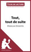 Tout, tout de suite de Morgan Sportès (Fiche de lecture)