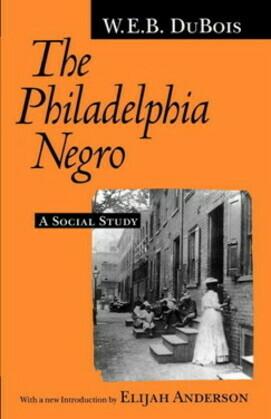 The Philadelphia Negro: A Social Study