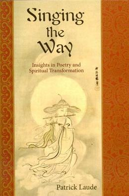 Singing the Way: Insights into Poetry & Spiritual Transformation