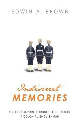 Indiscreet Memories: 1901 through the eyes of a colonial Englishman