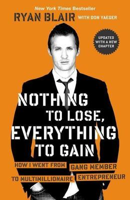 Nothing to Lose, Everything to Gain: How I Went from Gang Member to Multimillionaire Entrepreneur