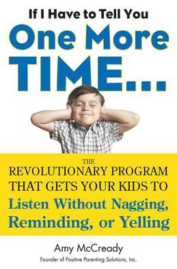 If I Have to Tell You One More Time...: The Revolutionary Program That Gets Your Kids To Listen Without Nagging, Remindi ng, or Yelling