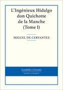 Miguel de Cervantes - L'Ingénieux Hidalgo don Quichotte de la Manche, Tome I