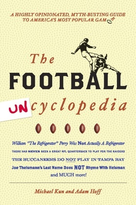 Football Uncyclopedia: A Highly Opinionated Myth-Busting Guide to America's Most Popular Game