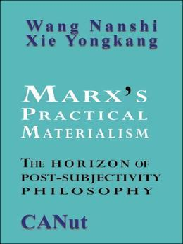 Marx's Practical Materialism: The Horizon of  Post-Subjectivity Philosophy