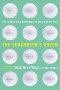 The Scrambler's Dozen: The 12 shots every Golfer Needs to Shoot Like the Pros