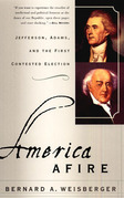 America Afire: Jefferson, Adams, and the First Contested Election