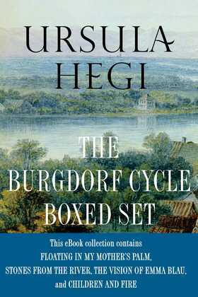 Ursula Hegi The Burgdorf Cycle Boxed Set: Floating in My Mother's Palm, Stones from the River, The Vision of Emma Blau. Children and Fire