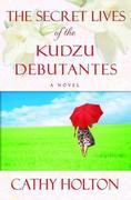 The Secret Lives of the Kudzu Debutantes: A Novel