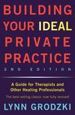 Building Your Ideal Private Practice: A Guide for Therapists and Other Healing Professionals