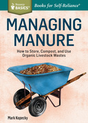Managing Manure: How to Store, Compost, and Use Organic Livestock Wastes. A Storey BASICS® Title